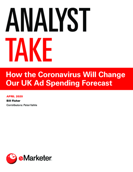 Analyst Take: How the Coronavirus Will Change Our UK Ad Spending Forecast